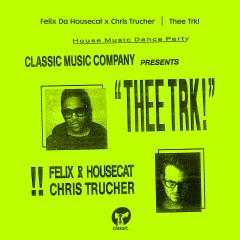 Thee Trk! - Felix Da Housecat, Chris Trucher