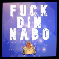 FUCK DIN NABO
