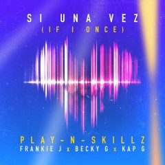 Si Una Vez ((If I Once)[Spanglish Version]) - Play-N-Skillz,Frankie J,Becky G,Kap G