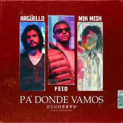 Pa' Donde Vamos - Argüello, Mik Mish, Feid