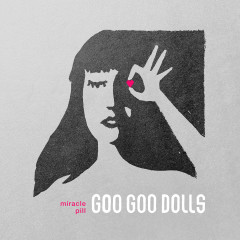Miracle Pill (Deluxe) - The Goo Goo Dolls
