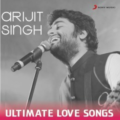 Arijit Singh - Ultimate Love Songs