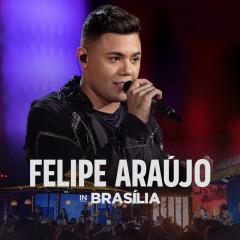 Felipe Aráujo In Brasília (Ao Vivo) - Felipe Aráujo