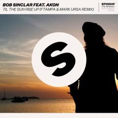 Til The Sun Rise Up (feat. Akon) [FTampa & Mark Ursa Remix] - Bob Sinclar, Akon