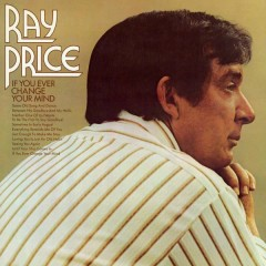 If You Ever Change Your Mind - Ray Price