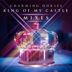 King of My Castle (Mixes) - Charming Horses