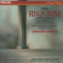 Fauré: Requiem / Debussy: Trois chansons de Charles d'Orleáns / Saint-Saëns: Calme des nuits - The Monteverdi Choir, Orchestre Révolutionnaire et Romantique, John Eliot Gardiner