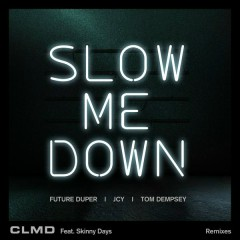 Slow Me Down (Remixes) - CLMD,Skinny Days
