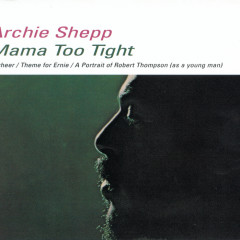 Mama Too Tight - Archie Shepp