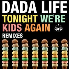 Tonight We're Kids Again (Remixes) - Dada Life