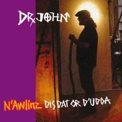 N'Awlinz Dis, Dat, or D'Udda - Dr. John