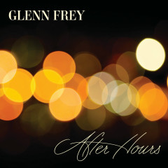 After Hours (Deluxe) - Glenn Frey