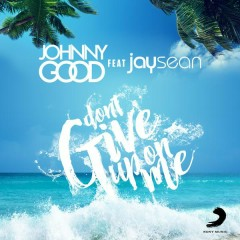Don't Give up on Me - Johnny Good,Jay Sean