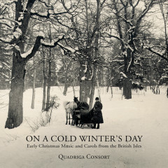 On a Cold Winter's Day - Early Christmas Music and Carols from the British Isles - Quadriga Consort