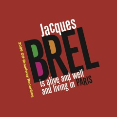Jacques Brel Is Alive And Well And Living In Paris (2006 Off-Broadway Cast Recording) - Jacques Brel