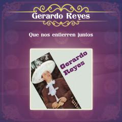 Que Nos Entierren Juntos - Gerardo Reyes