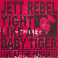 Tight Like A Baby Tiger (Live at Paradiso) - Jett Rebel