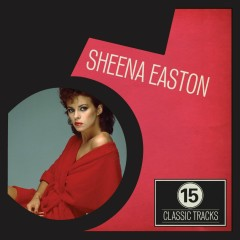 15 Classic Tracks: Sheena Easton - Sheena Easton
