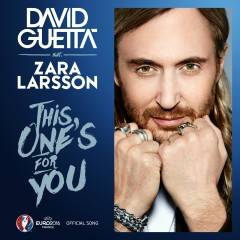 This One's for You (feat. Zara Larsson) [Official Song UEFA EURO 2016] - David Guetta, Zara Larsson
