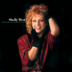 Don't Make Me Wait On The Moon (Shelly West) - Shelly West