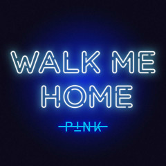 Walk Me Home (Single) - Pink
