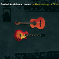 Fredericks, Goldman, Jones : Du New Morning au Zénith (Live) - Jean-Jacques Goldman