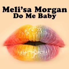 Do Me Baby (Re-Recorded / Remastered) - Meli'sa Morgan