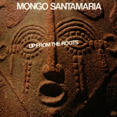 Up From The Roots - Mongo Santamaria