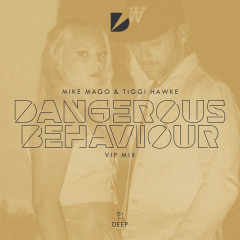 Dangerous Behaviour (Vip Mix) - Mike Mago, Tiggi Hawke