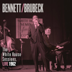 Bennett & Brubeck: The White House Sessions, Live 1962 - Tony Bennett, Dave Brubeck