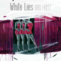 White Lies - Max Frost