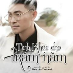 Tình Khúc Cho Trăm Năm (Single) - Nguyễn Hồng Ân