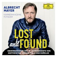 Lost And Found - Oboenkonzerte des 18. Jahrhunderts von Hoffmeister, Lebrun, Fiala und Koželuh - Albrecht Mayer, Kammerakademie Potsdam