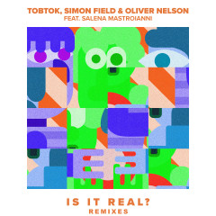 Is It Real? (feat. Salena Mastroianni) [Remixes] - Tobtok, Simon Field, Oliver Nelson, Salena Mastroianni
