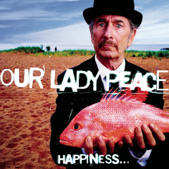 Happiness...Is Not A Fish That You Can Catch - Our Lady Peace