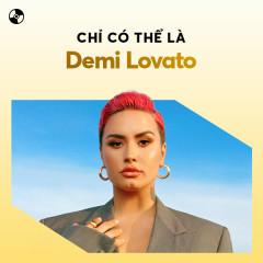 Chỉ Có Thể Là Demi Lovato - Demi Lovato