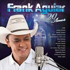 Frank Aguiar - 20 Anos - Frank Aguiar