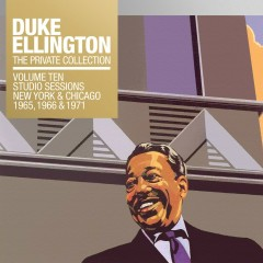 The Private Collection, Vol. 10: Studio Sessions New York & Chicago 1965, 1966, 1971 - Duke Ellington