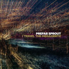 I Trawl the Megahertz (Remastered) - Prefab Sprout