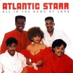 All In The Name Of Love - Atlantic Starr