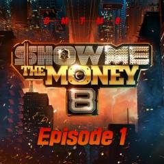 Show Me The Money 8 Episode 1 (EP)