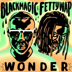 Wonder - Blackmagic,Fetty Wap