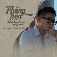 Không Nên Tin Vào Tình Yêu (Single) - Quang Đăng Trần