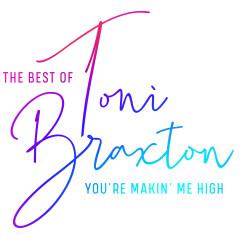 You're Makin' Me High: The Best of Toni Braxton - Toni Braxton