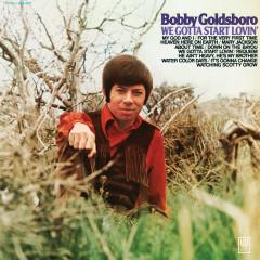 We Gotta Start Lovin' - Bobby Goldsboro
