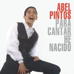 Para Cantar He Nacido - Abel Pintos