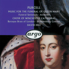 Purcell: Funeral Sentences - Choir Of Winchester Cathedral, The Brandenburg Consort, Baroque Brass Of London, David Hill