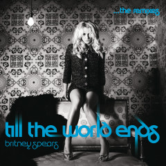 Till The World Ends The Remixes - Britney Spears