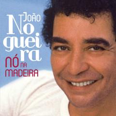 Nó Na Madeira - João Nogueira