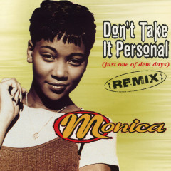 Don't Take It Personal (Just One Of Dem Days) [Remix] - EP - Monica